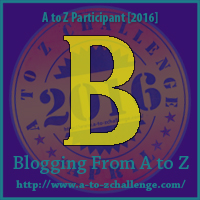 Me in the Middle of #AtoZChallenge ~ Letter B