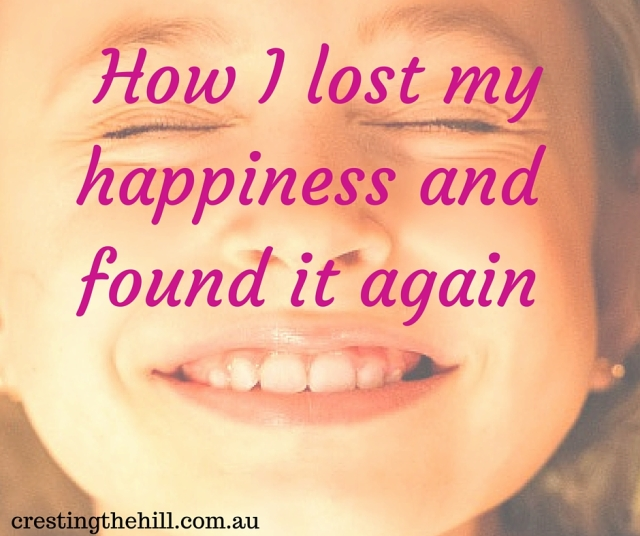 the story of how I lost my happiness and how I found it again