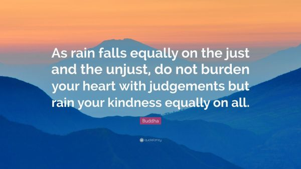 365195-Buddha-Quote-As-rain-falls-equally-on-the-just-and-the-unjust-do